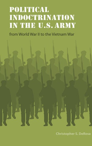 Political Indoctrination in the U.S. Army from World War II to the Vietnam War