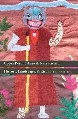 Upper Perené Arawak Narratives of History, Landscape, and Ritual