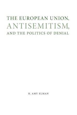 The European Union, Antisemitism, and the Politics of Denial