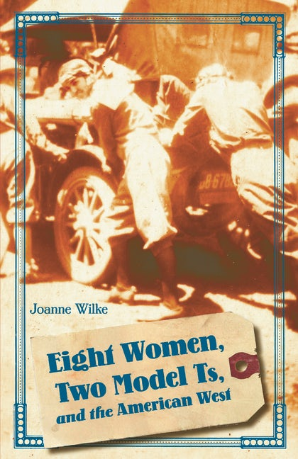 Eight Women, Two Model Ts, and the American West (Women in the West)