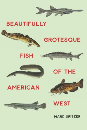 Beautifully Grotesque Fish of the American West