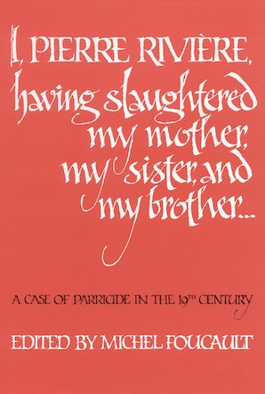 I, Pierre Riviére, having slaughtered my mother, my sister