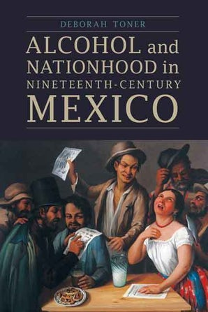 Alcohol and Nationhood in Nineteenth-Century Mexico