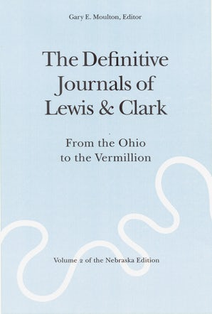 The Definitive Journals of Lewis and Clark, Vol 2