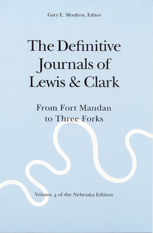 The Definitive Journals of Lewis and Clark, Vol 4