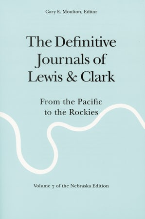 The Definitive Journals of Lewis and Clark, Vol 7