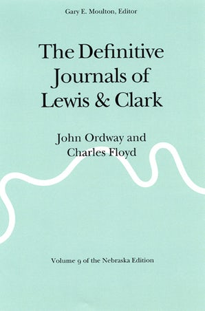 The Definitive Journals of Lewis and Clark, Vol 9
