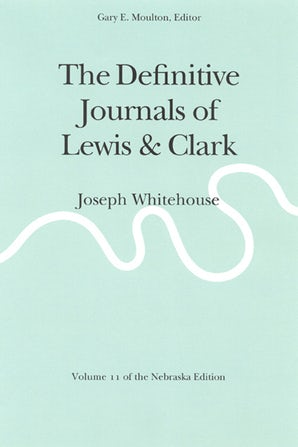 The Definitive Journals of Lewis and Clark, Vol 11