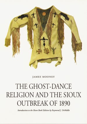 The Ghost-Dance Religion and the Sioux Outbreak of 1890