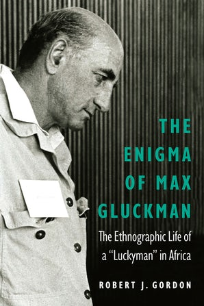 The Enigma of Max Gluckman