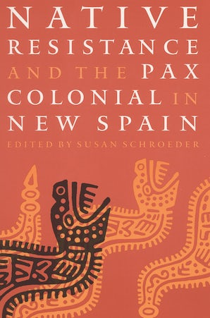 Native Resistance and the Pax Colonial in New Spain