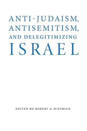 Anti-Judaism, Antisemitism, and Delegitimizing Israel