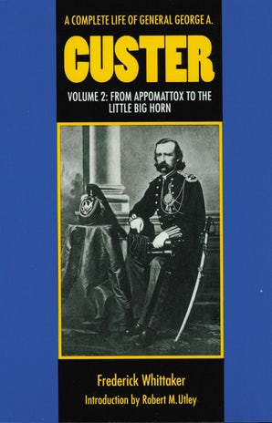 A Complete Life of General George A. Custer, Volume 2