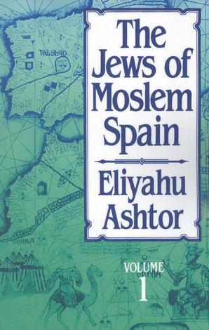 The Jews of Moslem Spain, Volume 1