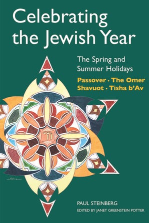 Celebrating the Jewish Year: The Spring and Summer Holidays