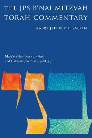 Mase'ei (Numbers 33:1-36:13) and Haftarah (Jeremiah 2:4-28; 3:4)