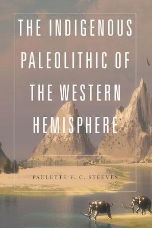 The Indigenous Paleolithic of the Western Hemisphere