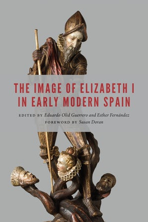 The Image of Elizabeth I in Early Modern Spain