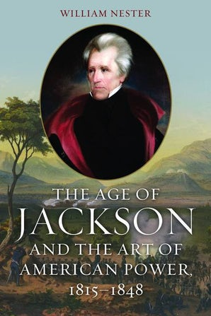 The Age of Jackson and the Art of American Power, 1815-1848