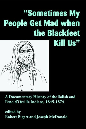 """Sometimes My People Get Mad When the Blackfeet Kill Us"""